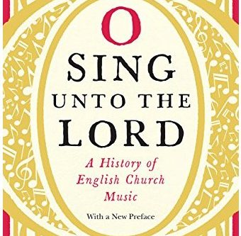 O Sing Unto the Lord: A History of English Church Music (Review Feature)