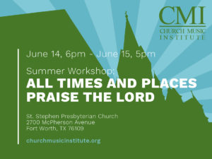 "Summer Workshop: ""All Times and Places Praise the Lord"""